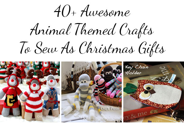 40+ Awesome Animal-Themed Crafts To Sew As Christmas Gifts
